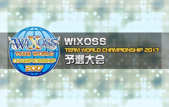 「WIXOSS TEAM WORLD CHAMPIONSHIP 2017」予選大会